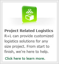 R+L can provide customized logistics solutions for any size project.